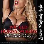 Wicked Horny Women: 25 Sex Shorts from Vampires to Gangbangs | Nora Wicked,Lanora Ryan,Desiree Divine,Sadie Sensual,Vivian Lee Fox