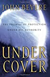 Under Cover: The Promise of Protection Under His Authority (0785269916) by Bevere, John