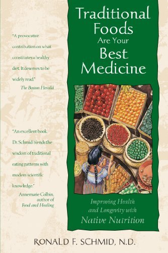 Traditional Foods Are Your Best Medicine: Improving Health And Longevity With Native Nutrition [Paperback] [1997] (Author) Ronald F. Schmid