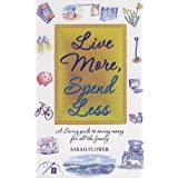 Live More, Spend Less: A Savvy Guide to Saving Money for all the Familyby Sarah Flower