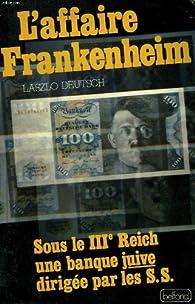 L\' affaire Frankenheim. Sous le IIIe Reich, une banque juive dirigée par les S.S. par Laszlo Deutsch