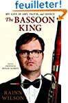 The Bassoon King: My Life in Art, Fai...