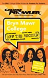 Bryn Mawr College Pa (College Prowler: Bryn Mawr College Off the Record)