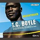 Wassermusik Hörspiel von T.C. Boyle Gesprochen von: Peter Fricke, Udo Schenk, Traugott Buhre