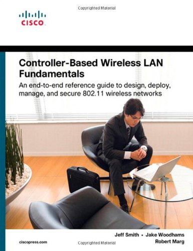 Controller-Based Wireless LAN Fundamentals: An end-to-end reference guide to design, deploy, manage, and secure 802.11 w