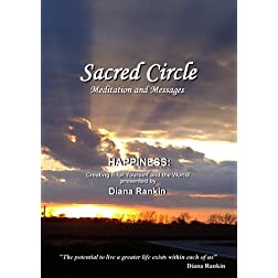 Sacred Circle - Happiness: Creating It for Yourself and the World!