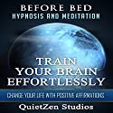 Train Your Brain Effortlessly: Change Your Life with Positive Affirmations Speech by  QuietZen Studios Narrated by  QuietZen Studios