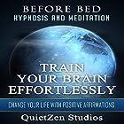 Train Your Brain Effortlessly: Change Your Life with Positive Affirmations Rede von  QuietZen Studios Gesprochen von:  QuietZen Studios