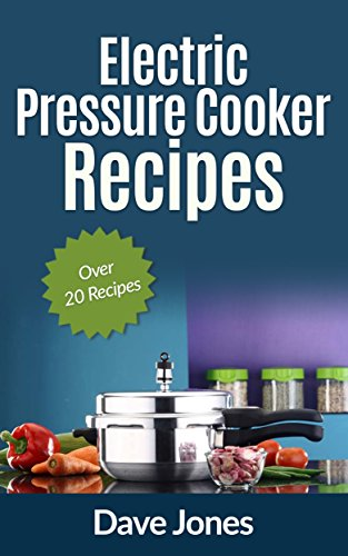 Electric Pressure Cooker Recipes by Dave Jones