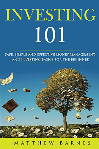 Investing 101: Safe, Simple And Effective Money Management And Investing Basics For The Beginner by Mattandrobin@yahoo.com ebook deal