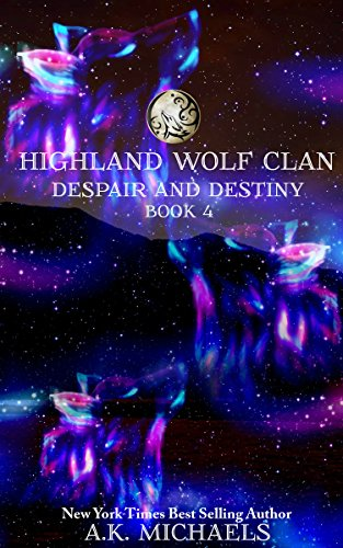 A K Michaels - Highland Wolf Clan, Book 4, Despair and Destiny