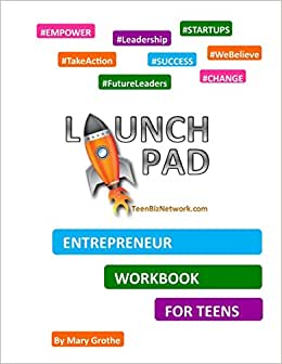 Launch Pad: Entrepreneur Workbook For Teens