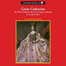 Great Catherine: The Life of Catherine the Great, Empress of Russia (       UNABRIDGED) by Carolly Erickson Narrated by Davina Porter