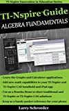 Ti-NspireTM Guide Algebra Fundamentals: TI-Nspire and TI-Nspire CAS Revealed and Extended (TI-Nspire Innovation in Education Series Book 1)