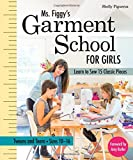 img - for Ms. Figgy's Garment School for Girls: Learn to Sew 15 Classic Pieces   Tweens and Teens_Sizes 10-16 book / textbook / text book