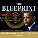 The Blueprint: Obama's Plan to Subvert the Constitution and Build an Imperial Presidency (       UNABRIDGED) by Ken Blackwell, Ken Klukowski Narrated by Kevin Foley