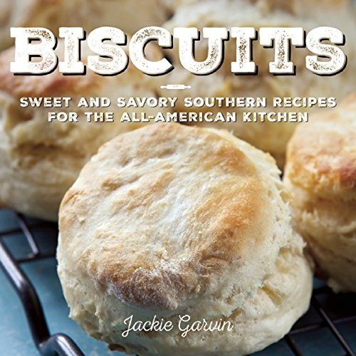 Biscuits: Sweet and Savory Southern Recipes for the All-American Kitchen by Jackie Garvin