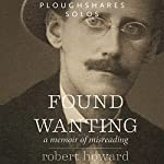 Found Wanting: A Memoir of Misreading | Robert Howard