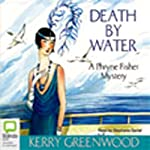 Death By Water: A Phryne Fisher Mystery (       UNABRIDGED) by Kerry Greenwood Narrated by Stephanie Daniel