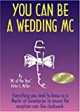 You Can Be a Wedding MC - Everything you need to know as a Master of Ceremonies to ensure the reception runs like clockwork
