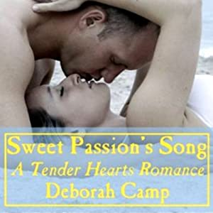 Sweet Passion's Song: A Tender Hearts Romance | [Deborah Camp]