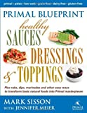 img - for Primal Blueprint Healthy Sauces, Dressings and Toppings by Mark Sisson (2012-12-05) book / textbook / text book