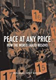 Peace at Any Price: How the World Failed Kosovo (Crises in World Politics)