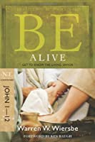 Be Alive - John 1- 12: Get to Know the Living Savior (Be Series Commentary)