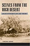 Scenes from the High Desert: JULIAN STEWARD'S LIFE AND THEORY