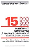 Trait des matriaux : Tome 15, Matriaux composites  matrices organiques : constituants, procds, proprits