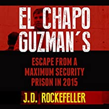 El Chapo Guzman's Escape from a Maximum Security Prison in 2015 Audiobook by J. D. Rockefeller Narrated by E. Jonathan Kessler