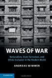 img - for Waves of War: Nationalism, State Formation, and Ethnic Exclusion in the Modern World (Cambridge Studies in Comparative Politics) book / textbook / text book