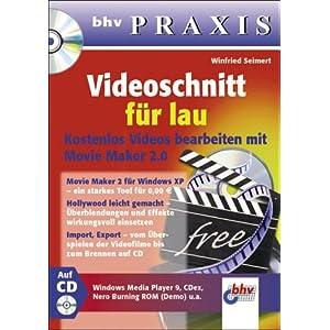 bhv Praxis. Videoschnitt für lau. Kostenlos Videos bearbeiten mit Movie Maker 2.0, mit CD-Rom.