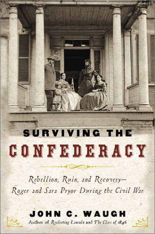 Surviving the Confederacy : Rebellion, Ruin, and Recovery--Roger and Lara Pryor During the Civil War, JOHN C. WAUGH