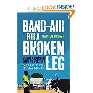 Band-Aid for a Broken Leg: Being a Doctor with No Borders (and Other Ways to Stay Single) read online