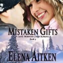 Mistaken Gifts: Castle Mountain Lodge, Book 3 (       UNABRIDGED) by Elena Aitken Narrated by Jennifer Drake Ford