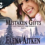 Mistaken Gifts: Castle Mountain Lodge, Book 3 | [Elena Aitken]
