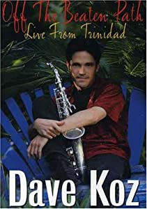 Dave Koz: Off the Beaten Path - Live From Trinidad