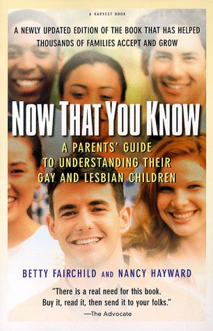 Now That You Know: A Parents' Guide to Understanding Their Gay and Lesbian Children, Updated Edition, Betty Fairchild, Nancy Hayward