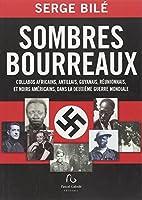 Sombres bourreaux : Collabos africains, antillais, guyanais, réunionnais, et noirs américains, dans la Deuxième Guerre mondiale