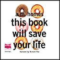 This Book Will Save Your Life Hörbuch von A. M. Homes Gesprochen von: Richard Poe