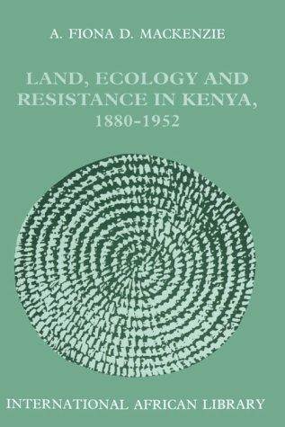 Land, Ecology and Resistance in Kenya, 1880-1952: