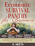 Economic Survival Pantry for Beginners: A Prepper Moms Guide for Emergency Essential Food Storage, Recipes, Seeds, Tool, Kits and Spreadsheet to Prepare Your Family for any Disaster or Worst-Case