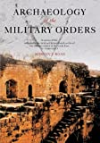 Archaeology of the Military Orders: A Survey of the Urban Centres, Rural Settlements and Castles of the Military Orders in the Latin East (c.1120-1291)