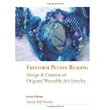 FreeForm Peyote Beading: Design and Creation of Original Wearable Art Jewelry ~ Karen Williams