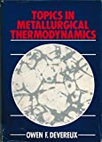 img - for Topics in Metallurgical Thermodynamics by Owen F. Devereux (1983-05-03) book / textbook / text book