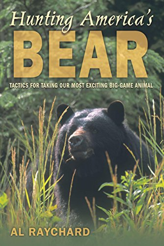 Hunting America'S Bear: Tactics For Taking Our Most Exciting Big-Game Animal