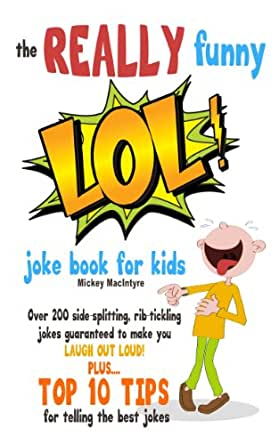 The REALLY Funny LOL! Joke Book For Kids: Over 200 Side ...