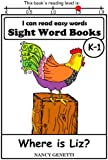 Where is Liz?: I CAN READ EASY WORDS SIGHT WORD BOOKS: Level K-1 Early Reader: Beginning Readers (I Can Read Easy Words: Sight Word Books Book 7)