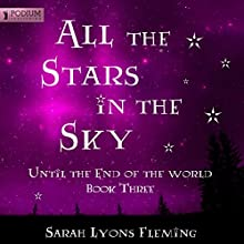 All the Stars in the Sky: Until the End of the World, Book 3 (       UNABRIDGED) by Sarah Lyons Fleming Narrated by Julia Whelan